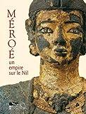 Méroè. Un empire sur le Nil. Ediz. illustrata