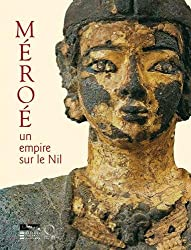 Méroé : Un empire sur le Nil