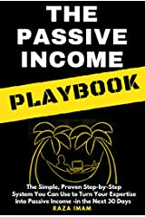 The Passive Income Playbook: The Simple, Proven, Step-by-Step System You Can Use to Turn Your Expertise Into Passive Income - in the Next 30 Days (Digital Marketing Mastery Book 1) Kindle Edition