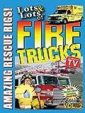 Lots & Lots of Fire Trucks Vol. 2 - Amazing Rescue Rigs!