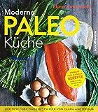 Moderne Paleo-Küche: Genuss ohne Gluten, Getreide und Milch
