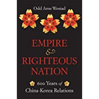 Empire and Righteous Nation: 600 Years of China-Korea Relations (The Edwin O. Reischauer Lectures)