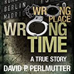 Wrong Place Wrong Time | David P Perlmutter