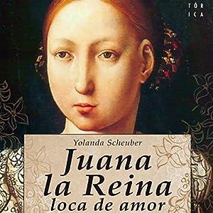 Juana la Reina, loca de amor Audiobook