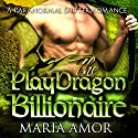 The PlayDragon Billionaire: A Paranormal Billionaire Romance Audiobook by Maria Amor Narrated by Kathleen Burns
