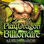 The PlayDragon Billionaire: A Paranormal Billionaire Romance | Maria Amor