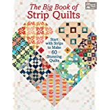 The Big Book of Strip Quilts: Start with Strips to Make 60 Stunning Quilts (English Edition)