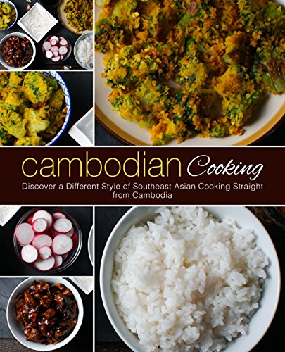 Cambodian Cooking: Discover a Different Style of Southeast Asian Cooking Straight from Cambodia by BookSumo Press