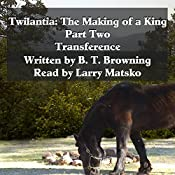 Twilantia: The Making of a King: Part Two: Transference, Book 2   B. T. Browning