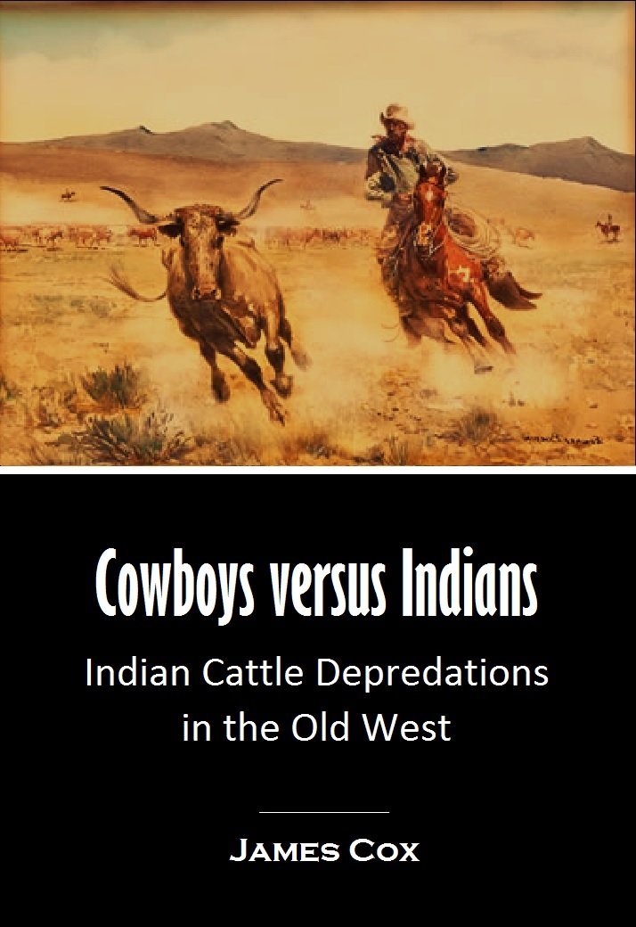Cowboys Versus Indians  Indian Cattle Depredations In The Old West  1895   English Edition