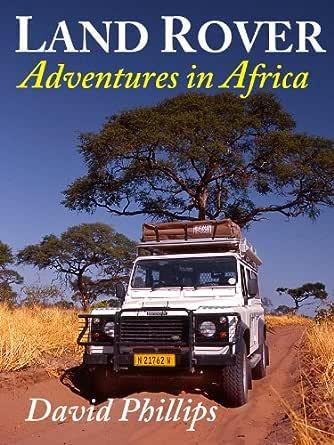 Land Rover Adventures in Africa (English Edition) eBook: Phillips, David: Amazon.es: Tienda Kindle