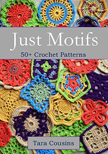 Just Motifs: 50+ Crochet Patterns (Tiger Road Crafts Book 13) by [Cousins, Tara]
