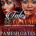 A Tale of Betrayal Audiobook by Pamesh Gates Narrated by Cee Scott