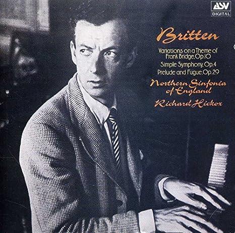 Benjamin Britten: Variations on a Theme of Frank Bridge, Op. 10 / Simple Symphony, Op. 4 / Prelude & Fugue, Op. 29 - Richard Hickox