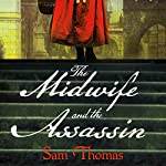 The Midwife and the Assassin | Sam Thomas