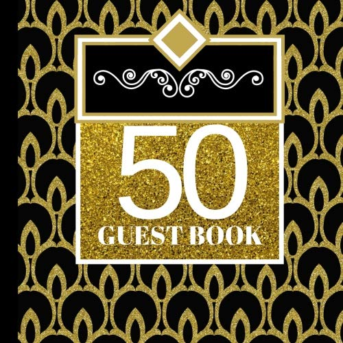 50 Guest Book: 50th Birthday Celebration and Keepsake Memory Guest Signing and Message Book (50th Birthday Party Invitations,50th Birthday Party Decorations,50th Birthday Party Supplies) (Volume 1)