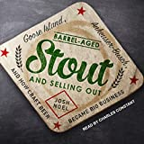 #6: Barrel-Aged Stout and Selling Out: Goose Island, Anheuser-Busch, and How Craft Beer Became Big Business