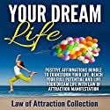 Your Dream Life: Positive Affirmations Bundle to Transform Your Life, Reach Your Full Potential and Live Your Dream Life with Law of Attraction Manifestation Speech by  Law of Attraction Collection Narrated by  Law of Attraction Collection