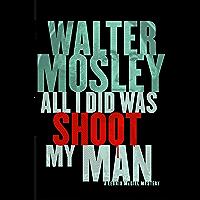 All I Did Was Shoot My Man: Leonid McGill 4 (Leonid McGill mysteries)