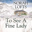 To See a Fine Lady Audiobook by Norah Lofts Narrated by Charlotte Strevens