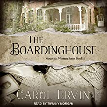 The Boardinghouse: Mountain Women Series, Book 5 Audiobook by Carol Ervin Narrated by Tiffany Morgan