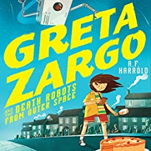 Greta Zargo and the Death Robots from Outer Space Audiobook by A. F. Harrold Narrated by Cameron Stewart