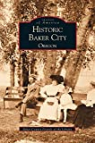 img - for Historic Baker City, Oregon book / textbook / text book