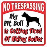 Pit Bull Sign - No Trespassing Tired of Hiding Bodies