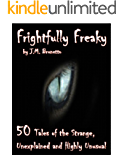 Frightfully Freaky: 50 Tales of the Strange, Unexplained and Highly Unusual
