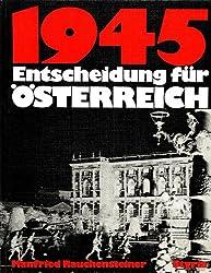 1945 [i.e. Neunzehnhundertfunfundvierzig], Entscheidung fur Osterreich: Eine Bilddokumentation (German Edition)