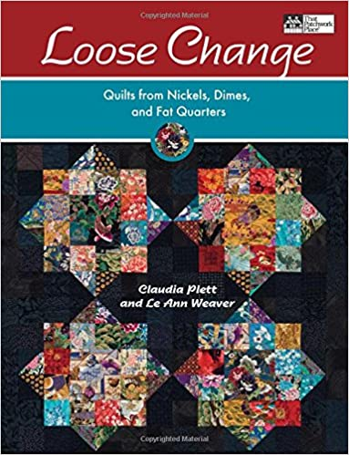 Loose change quilts from nickels dimes and fat quarters claudia loose change quilts from nickels dimes and fat quarters claudia plett le ann weaver 9781564778253 amazon books fandeluxe Image collections