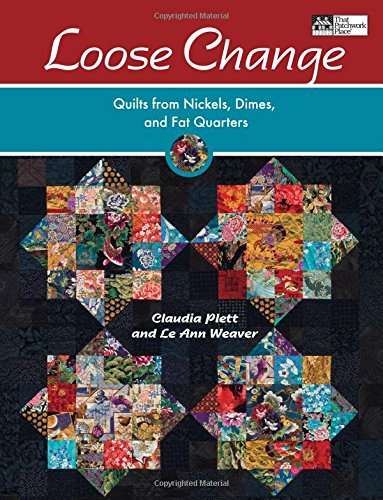 - Loose Change: Quilts from Nickels, Dimes, and Fat Quarters