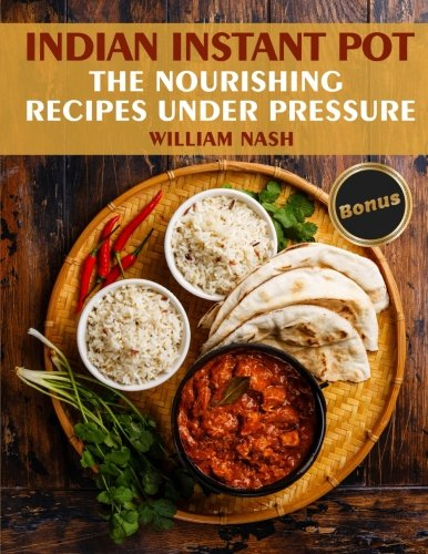 Indian Instant Pot. Nourishing recipes under the pressure. by William Nash