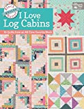 Block-Buster Quilts - I Love Log Cabins: 15 Quilts from an All-Time Favorite Block
