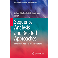 Sequence Analysis and Related Approaches: Innovative Methods and Applications (Life Course Research and Social Policies Book 10)