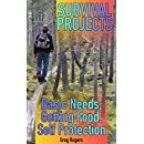 Survival Projects: Basic Needs, Getting Food, Self Protection: (Survival Guide, Survival Gear)