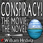 Conspiracy! The Movie, The Novel | William Hrdina
