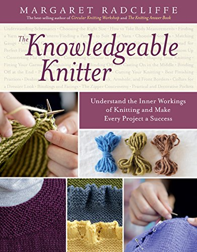 Book Cover: The Knowledgeable Knitter: Understand the Inner Workings of Knitting and Make Every Project a Success