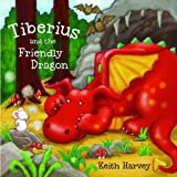 Tiberius and the Friendly Dragon, Keith Harvey, 1607548305