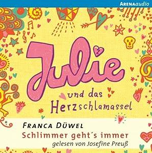 Julie und das Herzschlamassel (Schlimmer geht's immer 3) Hörbuch