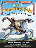 img - for The Camping Trip that Changed America: Theodore Roosevelt, John Muir, and Our National Parks book / textbook / text book