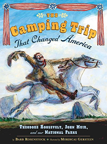 The Camping Trip that Changed America: Theodore Roosevelt, John Muir, and Our National Parks ()