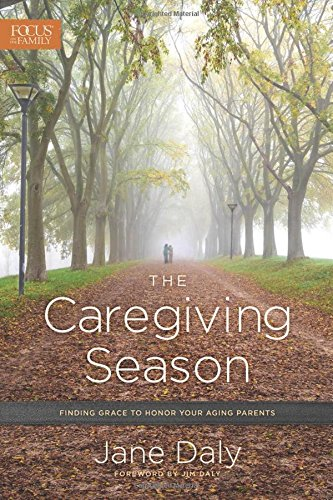 The Caregiving Season: Finding Grace to Honor Your Aging Parents (Caring For Aging Parents)