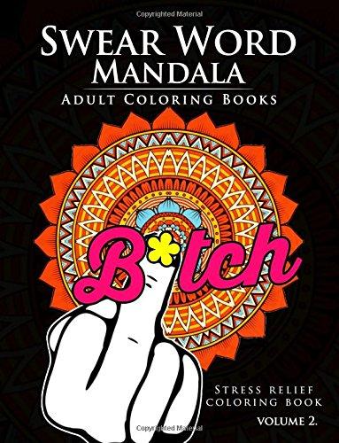 Swear Word Mandala Adults Coloring Book Volume 2: Sweary coloring book for adults, Mandalas & Paisley Designs (Swery Mandala Series)