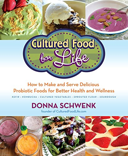 Cultured Natural - Cultured Food for Life: How to Make and Serve Delicious Probiotic Foods for Better Health and Wellness