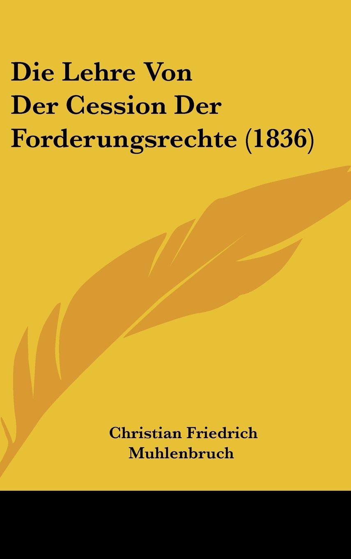 Read Online Die Lehre Von Der Cession Der Forderungsrechte (1836) (German Edition) PDF