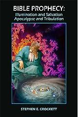 Bible Prophecy: Illumination and Salvation / Apocalypse and Tribulation Kindle Edition