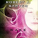 WWW: Wake Audiobook by Robert J. Sawyer Narrated by Robert J. Sawyer, Jessica Almasy, Jennifer Van Dyck, A. C. Fellner, Marc Vietor