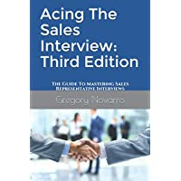 Acing The Sales Interview: Third Edition: The Guide To Mastering Sales Representative Interviews