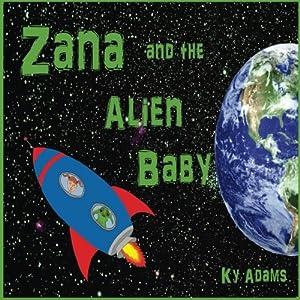 Zana and the Alien Baby (Zana's Space Adventures) (Volume 2)